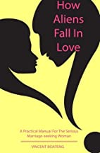 How Aliens Fall in Love: A Practical Manual…