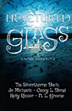 Fractured Glass: A Novel Anthology by Tia…