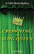 Crowning the Slug Queen (A Callie Stone…