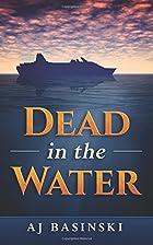 Dead in the Water by A J Basinski