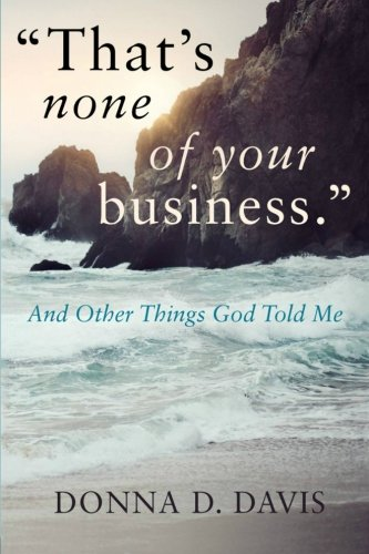 thats-none-of-your-business-and-other-things-god-told-me