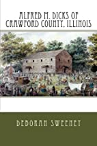Alfred M. Dicks of Crawford County, Illinois…
