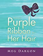 With Purple Ribbon in Her Hair by Meg Dargon
