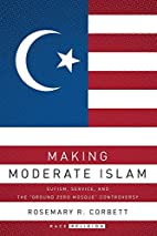 Making Moderate Islam: Sufism, Service, and…