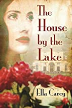 The House by the Lake by Ella Carey