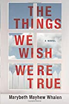 The Things We Wish Were True by Marybeth…
