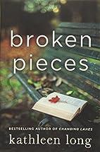 Broken Pieces: A Novel by Kathleen Long
