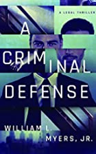 A Criminal Defense by William L. Myers Jr.