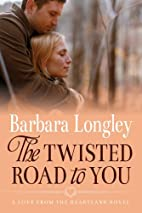 The Twisted Road to You by Barbara Longley