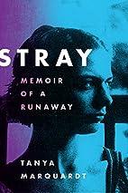 Stray: Memoir of a Runaway by Tanya…
