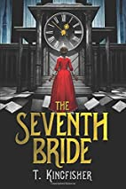 The Seventh Bride by T Kingfisher