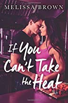 If You Can't Take the Heat by Melissa Brown