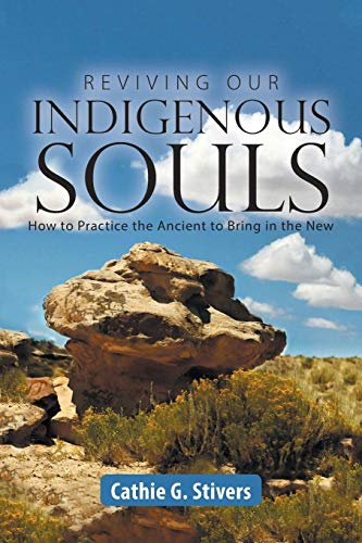 reviving-our-indigenous-souls-how-to-practice-the-ancient-to-bring-in-the-new