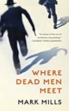 Where Dead Men Meet by Mark Mills