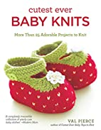 Cutest Ever Baby Knits, 2nd Edition by Val…