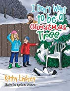 I Don't Want to be a Christmas Tree by Kathy…