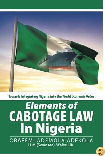 Elements of Cabotage Law in Nigeria: Towards Integrating Nigeria into the World Economic Order