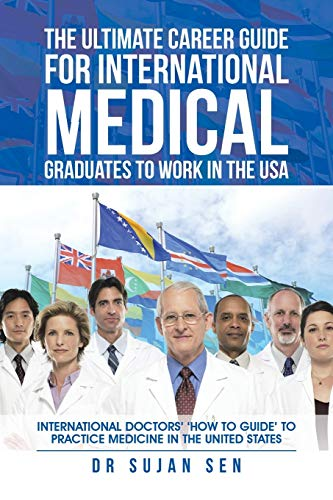 the-ultimate-career-guide-for-international-medical-graduates-to-work-in-the-usa-international-doctors-how-to-guide-to-practice-medicine-in-the-united-states