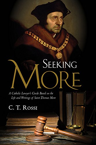 seeking-more-a-catholic-lawyers-guide-based-on-the-life-and-writings-of-saint-thomas-more