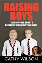 Raising Boys: Teaching Your Sons to Become…