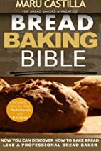 Bread Baking Bible: For Bread Bakers…