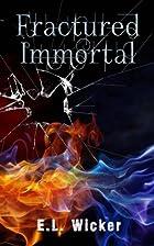 Fractured Immortal by E. L. Wicker