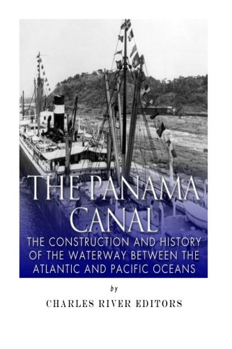 the-panama-canal-the-construction-and-history-of-the-waterway-between-the-atlantic-and-pacific-oceans