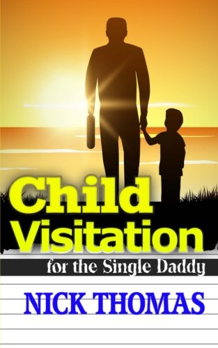 child-visitation-for-the-single-daddy-a-simple-guide-to-making-the-most-out-of-child-visitations