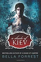 A Shade of Kiev (Volume 1) by Bella Forrest