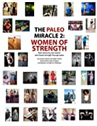 The Paleo Miracle 2: Women of Strength: Real…