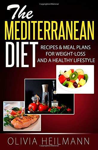 the-mediterranean-diet-recipes-meal-plans-for-weight-loss-and-a-healthy-lifestyle-healthy-eating-volume-1