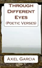 Through Different Eyes: (Poetic Verses) by…