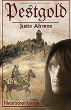 Pestgold: Historischer Roman by Jutta Ahrens