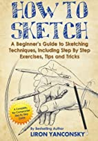 How to Sketch: A Beginner's Guide to…
