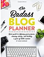 The Badass Blog Planner: Your guide to…