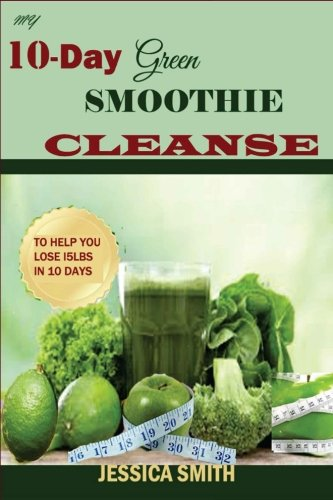 my-10-day-green-smoothie-cleanse-your-quick-start-guide-to-losing-15lbs-in-10-days