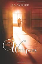 Whispers by E S Skipper