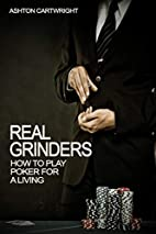 Real Grinders: How to Play Poker for a…