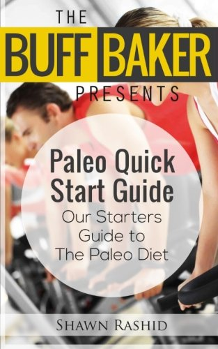 the-buff-baker-presents-the-paleo-quick-start-guide-our-starters-guide-to-the-paleo-diet-the-buff-baker-health-fitness-series