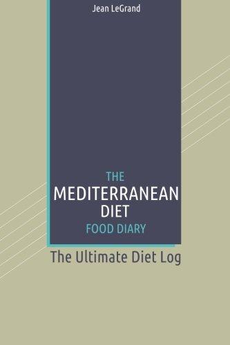 the-mediterranean-diet-food-log-diary-the-ultimate-diet-log-personal-food-fitness-journal-volume-3