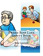 Prarie Rose Lake Safety Book: The Essential…