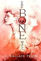 The Bone Wall by D. Wallace Peach