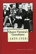 Queen Victoria's Grandsons (1859-1918)…
