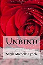 Unbind (Sub Rosa, #1) by Sarah Michelle…