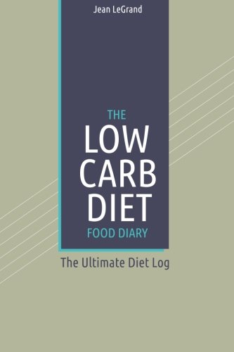 the-low-carb-diet-food-diary-the-ultimate-diet-log-personal-food-fitness-journal-volume-12