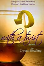 With a Twist by Crystal Bowling