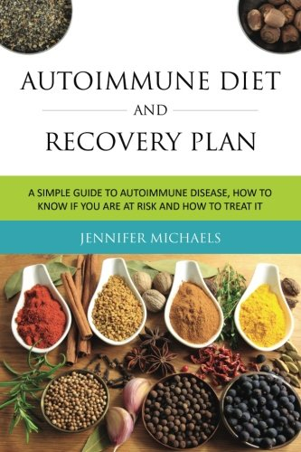 autoimmune-diet-and-recovery-plan-a-simple-guide-to-autoimmune-disease-how-to-know-if-you-are-at-risk-and-how-to-treat-it