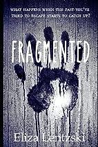 Fragmented by Eliza Lentzski