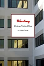 Bleeding: The Joy of Hidden Things by Joy…