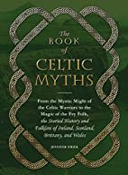 The Book of Celtic Myths: From the Mystic…